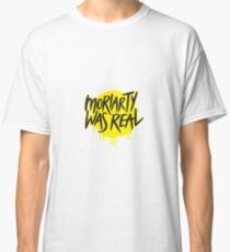 Moriarty Was Real. Classic T-Shirt