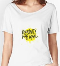 Moriarty Was Real. Women's Relaxed Fit T-Shirt