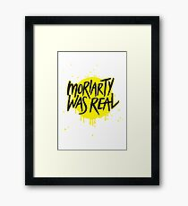 Moriarty Was Real. Framed Print