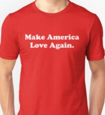 Make America Love Again. Unisex T-Shirt