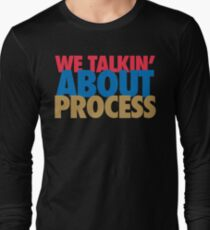 We Talkin' About Process?! (Red/Blue/Gold) Long Sleeve T-Shirt