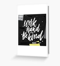 Work hard Be kind Greeting Card