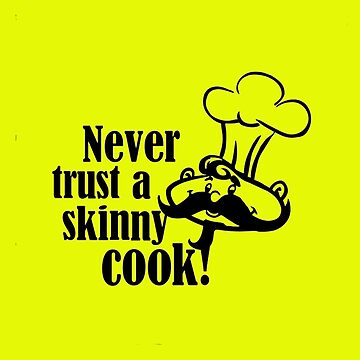 never trust a skinny cook by falianozy