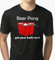 Beer Pong Get Your Balls Wet T-Shirt Funny Drinking Game TEE College Humor Cup Tri-blend T-Shirt