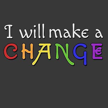 I Will Make a Change v2 Rainbow by SpaceBabe