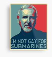 James Cameron is NOT Gay for Submarines Metal Print
