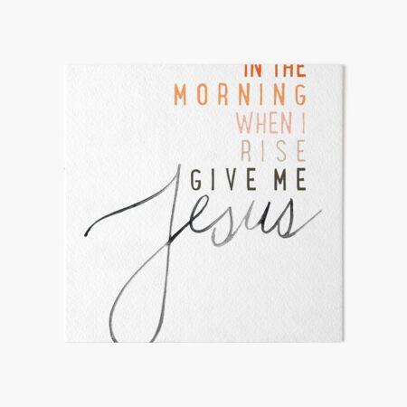 Give Me Jesus Art Board Print