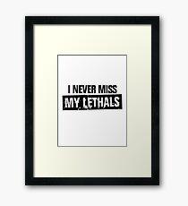 Never miss lethals Framed Print