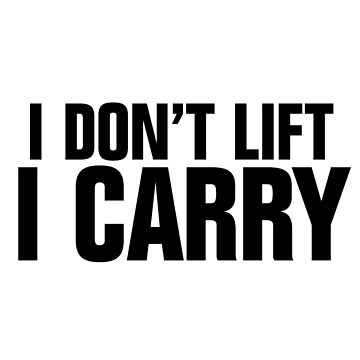 I don't lift, I carry by SCshirts