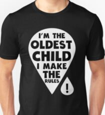 I'm the oldest Child - I make the Rules funny family T-Shirt Unisex T-Shirt