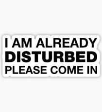 I Am Already Disturbed Please Come In Sticker Sticker