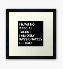 I have no special talent I am just passionately curious Framed Print