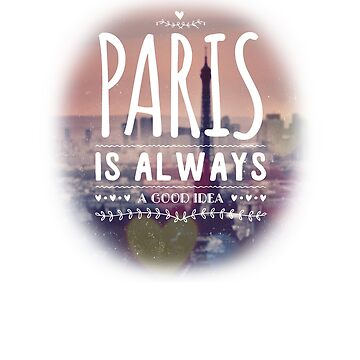 Paris Is Always A Good Idea by wykd-designs