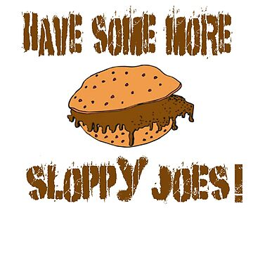 Have Some More Sloppy Joes! by movie-shirts
