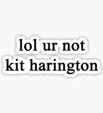 Lol ur not Kit Harington {FULL} Sticker