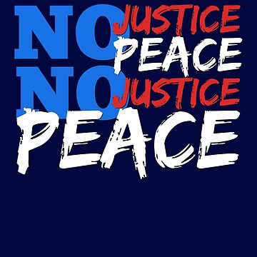 No Justice, No Peace! by sexfortherest
