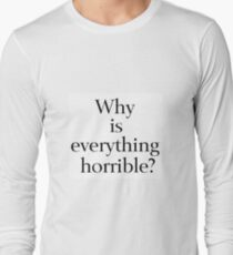 Why is Everything Horrible? T-Shirt