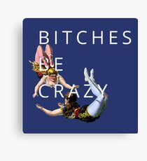 bitches be crazy - shitty quotes Canvas Print