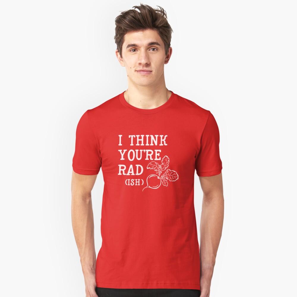 I think you're rad (ish) Slim Fit T-Shirt
