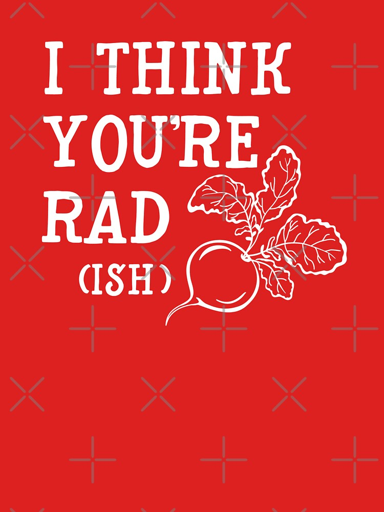 I think you're rad (ish) by ninthstreet