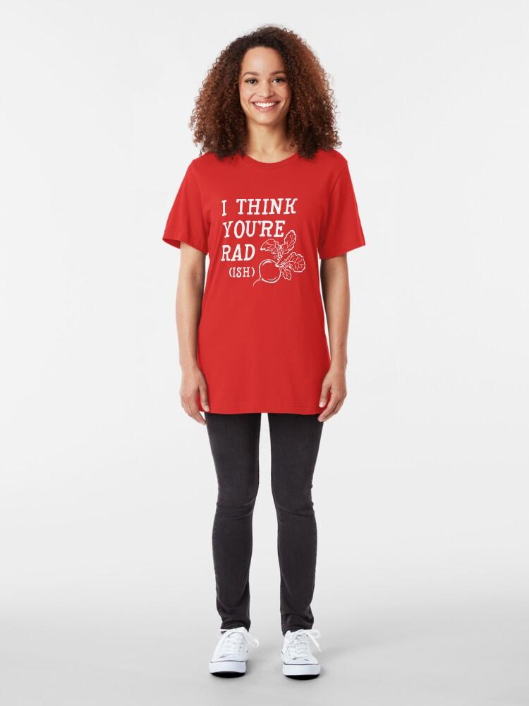 Alternate view of I think you're rad (ish) Slim Fit T-Shirt