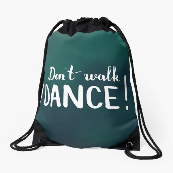 Don't walk. Dance.  Text on dark green background. Drawstring Bag