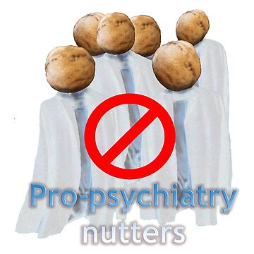 Pro-psychiatry nutters by InitiallyNO