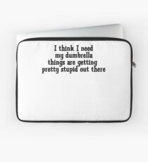 I think I need my dumbrella things are getting pretty stupid out there Laptop Sleeve