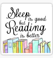 Sleep is Good, Reading is better Sticker