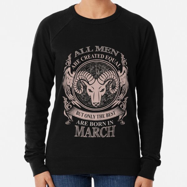 All men are created equal but only the best are born in March Aries Lightweight Sweatshirt