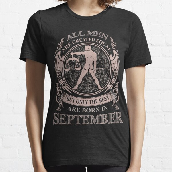 All men are created equal but only the best are born in September Libra Essential T-Shirt
