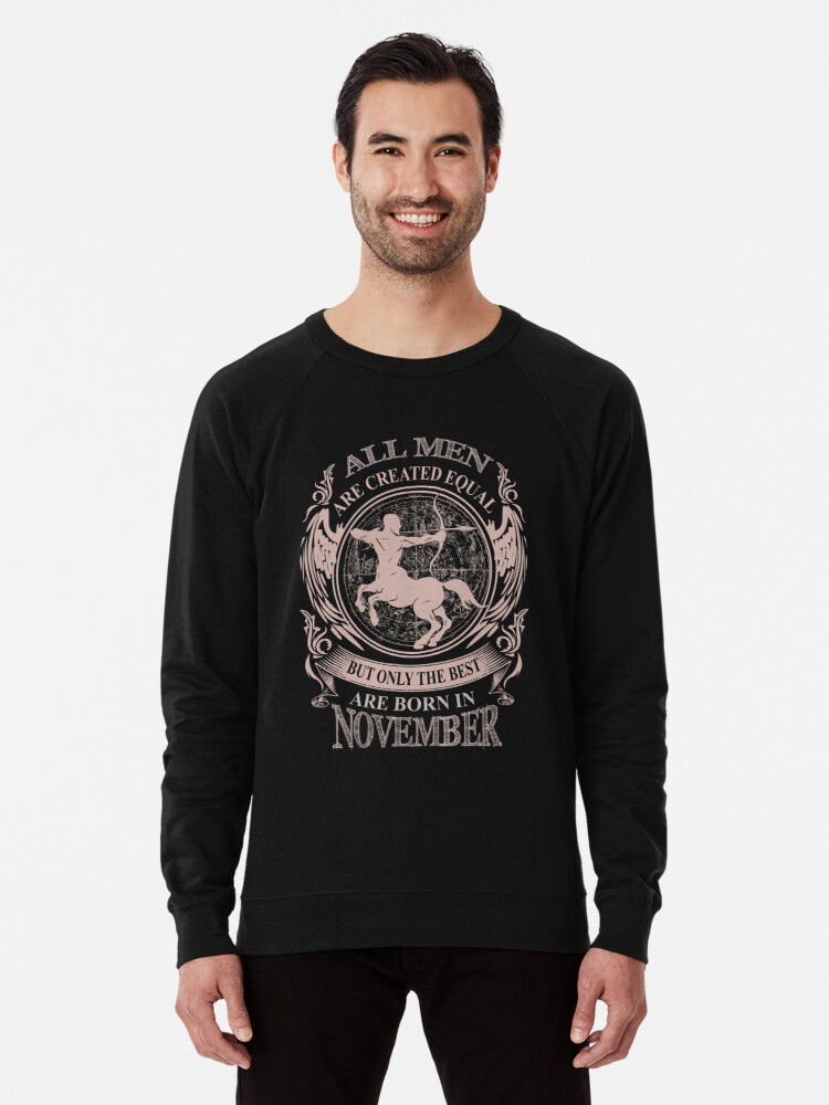 'All men are created equal but only the best are born in November  Sagittarius' Lightweight Sweatshirt by MyFamily