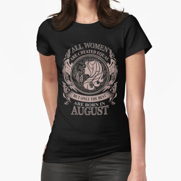 All women are created equal but only the best are born in August Virgo Fitted T-Shirt