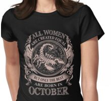 All women are created equal but only the best are born in October Scorpio Womens Fitted T-Shirt