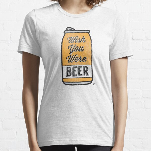 Wish You Were Beer! Essential T-Shirt