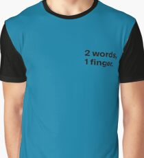 2 Words, 1 finger Graphic T-Shirt