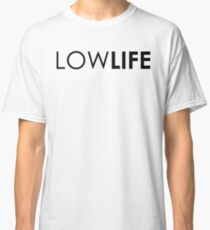 Low Life - Black Classic T-Shirt