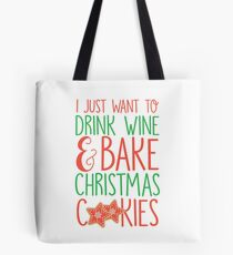 I Just Want To Drink Wine & Bake Christmas Cookies Tote Bag