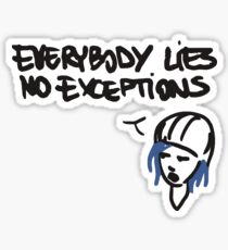 Everybody lies, no exceptions. Sticker