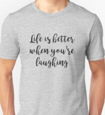Life is better when you're laughing Unisex T-Shirt