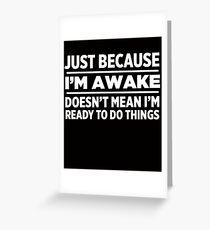 Nur weil ich wach bin Grußkarte
