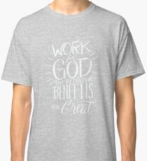 Work for God The Retirement Benefits Are Great - Christian  Classic T-Shirt