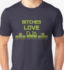 Bitches Love DJs Unisex T-Shirt