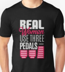 Real Women Use Three Pedals - Stick Shift Car Lover T-Shirt