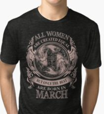 All Women are created equal but only the best are born in March Tri-blend T-Shirt