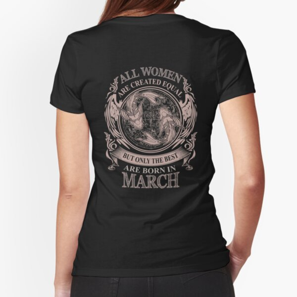 All Women are created equal but only the best are born in March Fitted T-Shirt