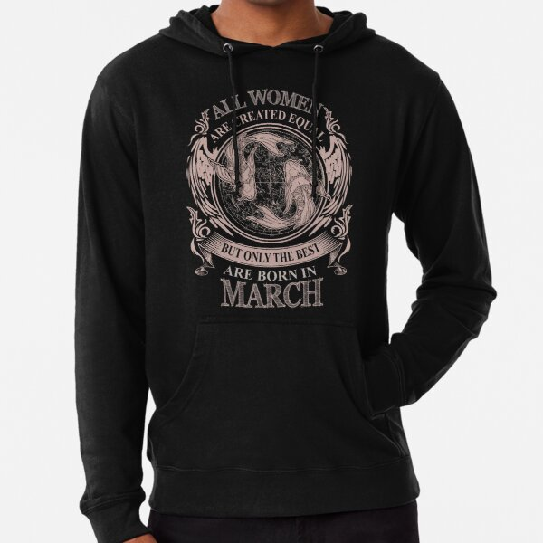 All Women are created equal but only the best are born in March Lightweight Hoodie