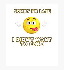 Humor - Sorry I'm Late Funny Graphic  Photographic Print