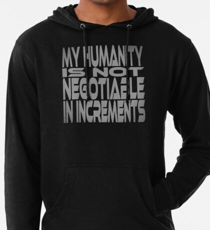 My Humanity is Not Negotiable in Increments Lightweight Hoodie