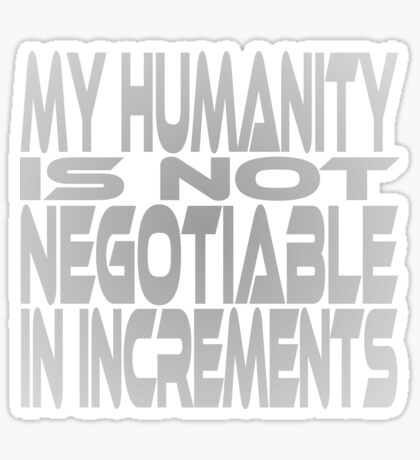 My Humanity is Not Negotiable in Increments Sticker
